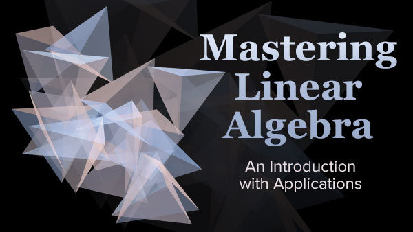 Mastering Linear Algebra: An Introduction with Applications