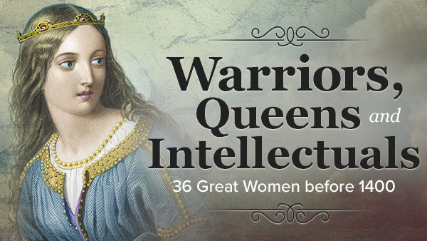 Warriors, Queens, and Intellectuals: 36 Great Women before 1400