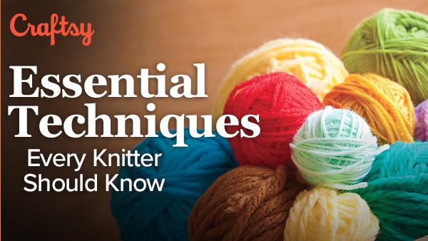Essential Techniques Every Knitter Should Know