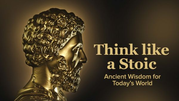 Think like a Stoic: Ancient Wisdom for Today's World | The Great Courses Plus