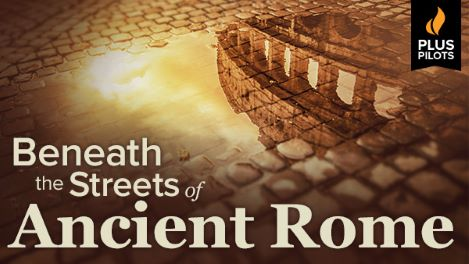 Plus Pilots: Beneath the Streets of Ancient Rome