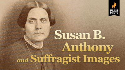 Plus Pilots: Susan B. Anthony and Suffragist Images
