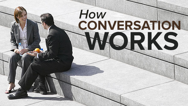How Conversation Works: 6 Lessons for Better Communication