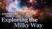 Experiencing Hubble: Exploring the Milky Way