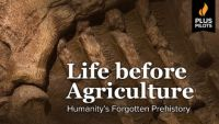 Life before Agriculture: Humanity's Forgotten Prehistory
