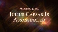 March 15, 44 BC: Julius Caesar Is Assassinated