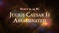 March 15, 44 BC: Julius Caesar Is Assassinated