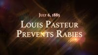 July 6, 1885:  Louis Pasteur Prevents Rabies
