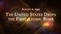 August 6, 1945: The United States Drops the First Atomic Bomb
