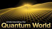 Understanding the Quantum World