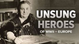 Unsung Heroes of World War II: Europe