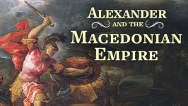Alexander the Great and the Macedonian Empire