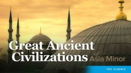 Great Ancient Civilizations of Asia Minor