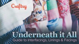 Underneath It All: Guide to Inferfacings, Linings, and Facings