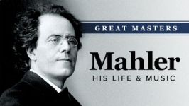 Great Masters: Mahler—His Life and Music