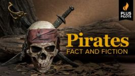 Plus Pilots: Pirates: Fact and Fiction