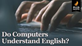 Plus Pilots: Do Computers Understand English?