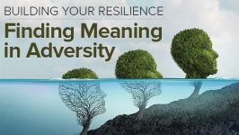 Building Your Resilience: Finding Meaning in Adversity