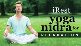 iRest: Integrative Restoration Yoga Nidra for Deep Relaxation