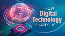 How Digital Technology Shapes Us