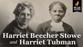 Plus Pilots: Harriet Beecher Stowe and Harriet Tubman