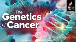 Plus Pilots: The Genetics of Cancer