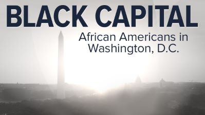 Black Capital: African Americans in Washington, D.C.